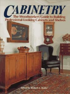 Cabinetry The Woodworkers Guide to Building Professional Looking Cabinets and Shelves Hardcover