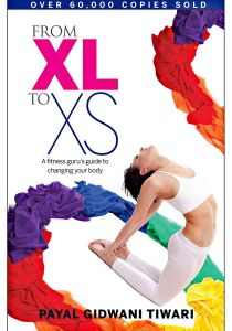 From XL to XS A Fitness Guru's Guide to Changing Your Body by Payal Gidwani Tiwari - Paperback
