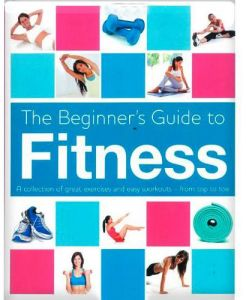 The Beginner's Guide to Fitness - Hardcover
