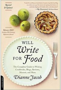 Will Write for Food The Complete Guide to Writing Cookbooks, Blogs, Reviews, Memoir, and More by Dianne Jacob - Paperback