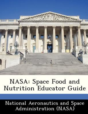 Nasa: space food and nutrition educator guide scholar's choice.