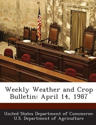 Weekly Weather And Crop Bulletin April 14 1987 By United States