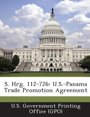 S Hrg 112 726 Us Panama Trade Promotion Agreement By U S