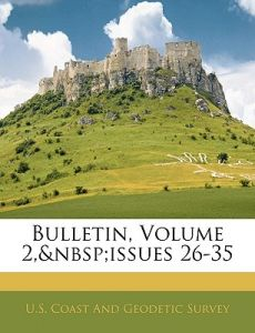 Bulletin Volume 2 Issues 26 35 By U S Coast And Geodetic Survey