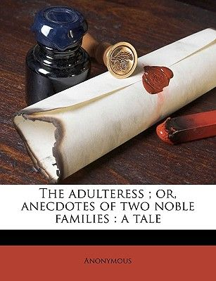 The Adulteress Or Anecdotes Of Two Noble Families A Tale Volume 1