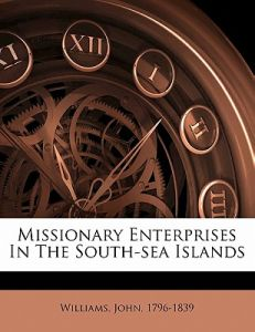 Missionary Enterprises in the South-Sea Islands by John Williams, Williams  John 1796-1839 - Paperback 59a4c09d990