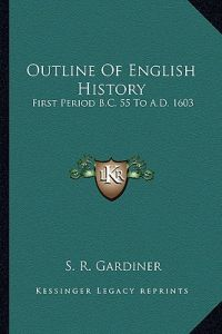 Outline Of English History First Period BC 55 To AD 1603 By