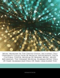 Articles On Music Museums In The United States Including Yale University Collection Of Musical Instruments Delta Cultural Center Museum Making By