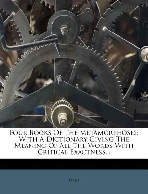 Four Books of the Metamorphoses: With a Dictionary Giving