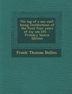 27dbc26fd3 The Log of a Sea-Waif  Being Recollections of the First Four Years of My  Sea Life by Frank Thomas Bullen - Paperback