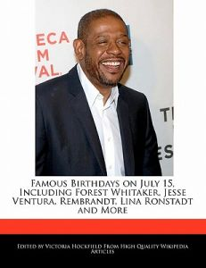 Famous Birthdays on July 15, Including Forest Whitaker
