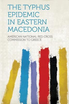 2f287fde68f The Typhus Epidemic in Eastern Macedonia by American National Red ...