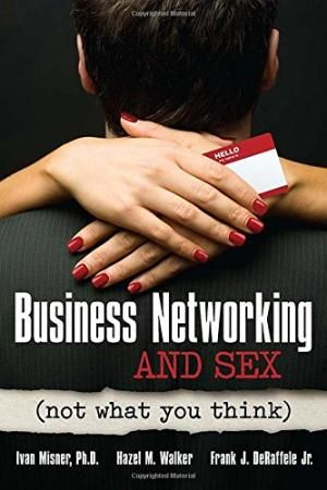 Business Networking And Sex Not What You Think, by Ivan Misner
