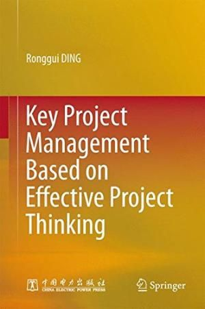 Key Project Management Based On Effective Project Thinking, by Ronggui Ding