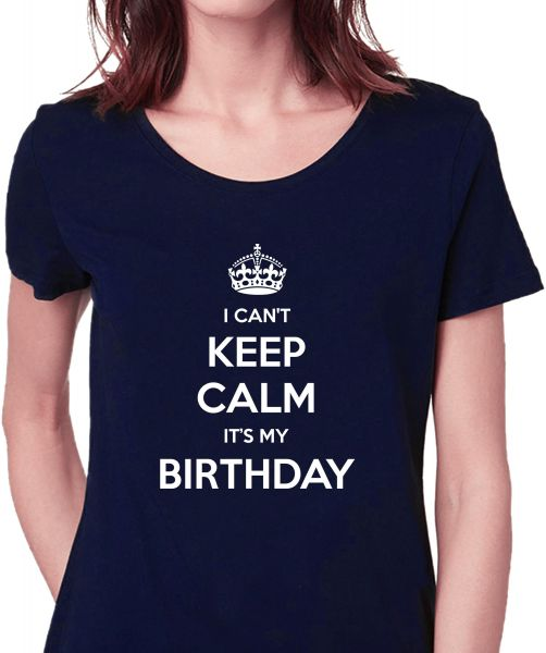 I Cant Keep Calm Its My Birthday Navy Round Neck T Shirt For Women