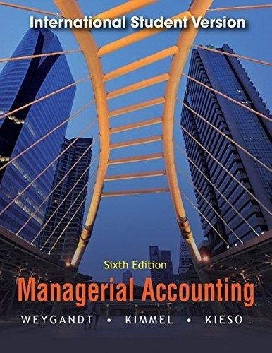 Managerial Accounting: Tools for Business Decision Making: International Student Version ,Ed. :6