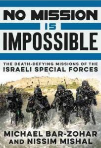 No Mission Is Impossible : The Death-Defying Missions Of The Israeli Special Forces By Bar-Zohar, Michael - Hardcover