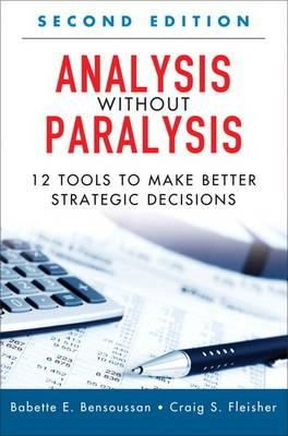Analysis Without Paralysis: 12 Tools to Make Better Strategic Decisions ,Ed. :2