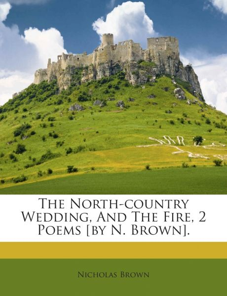 The North Country Wedding And The Fire 2 Poems By N Brown