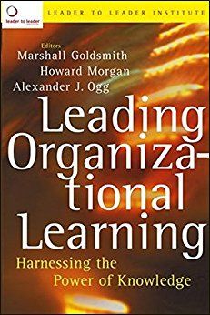 Leading Organizational Learning: Harnessing The Power Of Kno