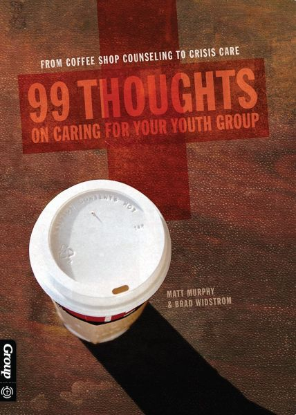 99 Thoughts On Caring For Your Youth Group From Coffee Shop Counseling To Crisis Care