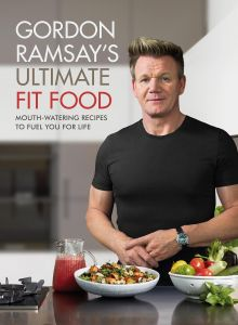Gordon Ramsay Ultimate Fit Food: Mouth-watering recipes to fuel you for life - Gordon Ramsay
