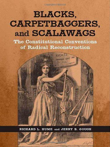 Blacks Carpetbaggers And Scalawags The Constitutional Conventions