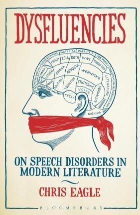 Dysfluencies : On Speech Disorders In Modern Literature By Chris Eagle