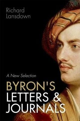 ByronS Letters And Journals : A New Selection By Richard Lansdown