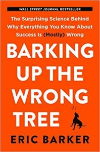 Barking Up the Wrong Tree: The Surprising Science Behind Why Everything You Know About Success is (Mostly) Wrong Paperback