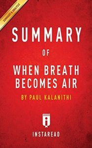 Summary of When Breath Becomes Air: By Paul Kalanithi Includes Analysis