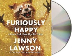 Furiously Happy: A Funny Book About Horrible Things Audio CD - Audiobook, CD.