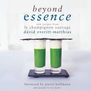 Beyond Essence : New Recipes from Le Champignon Sauvage (Beyond Essence)