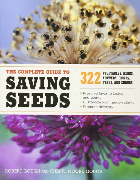 The Complete Guide To Saving Seeds 322 Vegetables Herbs Fruits Flowers Trees And Shrubs