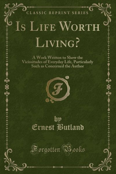 Is Life Worth Living   A Work Written to Show the Vicissitudes of Everyday  Life fd9511041