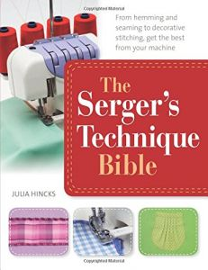 The Sergers Technique Bible The Complete Guide To Serging And Decorative Stitching