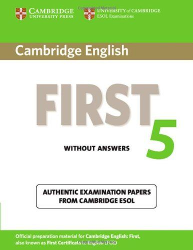cambridge english first  Cambridge English First 5 Student's Book without Answers: Authentic ...