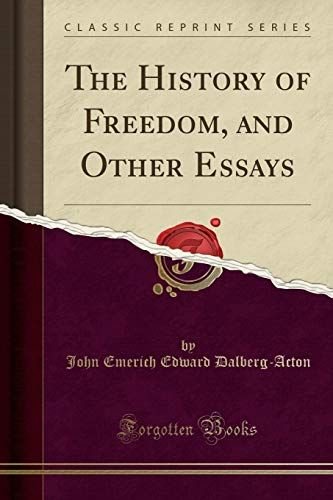 The History Of Freedom And Other Essays By John Emerich Edward