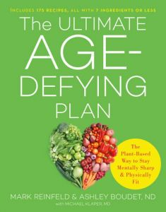 The Ultimate Age-Defying Plan : The Plant-Based Way to Stay Mentally Sharp and Physically Fit