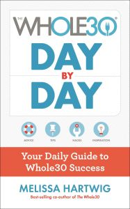 The Whole30 Day by Day : Your Daily Guide to Whole30 Success